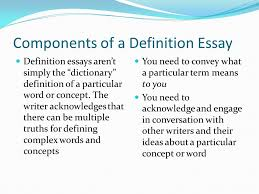 prof k e ogden what is a definition essay when you write a  components of a definition essay definition essays arent simply the dictionary definition