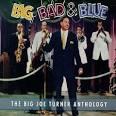 Big, Bad & Blue: The Big Joe Turner Anthology album by Big Joe Turner