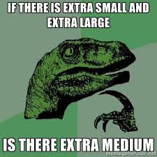 If there is extra small and extra large Is there extra medium ... via Relatably.com