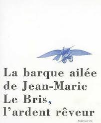 La barque ailée de Jean-Marie Le Bris, l\u0026#39;ardent rêveur - Aurélie ... - 9782908294187