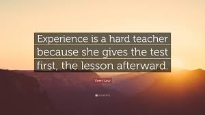 vern law quote experience is a hard teacher because she gives vern law quote experience is a hard teacher because she gives the test first