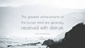 arthur schopenhauer quote the greatest achievements of the human arthur schopenhauer quote the greatest achievements of the human mind are generally received
