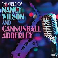 Friday Night Jazz: The Music of Nancy Wilson and <b>Cannonball</b> ...
