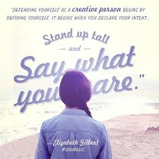 31 motivational quotes from elizabeth gilbert s big magic defending yourself as a creative person begins by defining yourself it begins when you declare