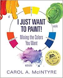 <b>I Just Want to</b> Paint: Mixing the Colors You Want!: Carol A. McIntyre ...
