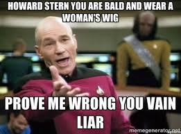 howard stern you are bald and wear a woman's wig prove me wrong ... via Relatably.com