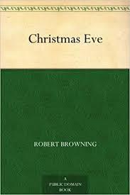 <b>Christmas Eve</b> - Kindle edition by <b>Robert Browning</b>. Literature ...