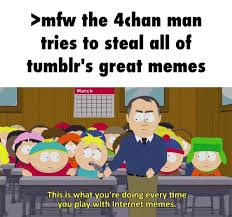 mfw the 4chan man tries to steal all of tumblr's great memes -... via Relatably.com