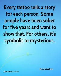 darrin walters quotes quotehd every tattoo tells a story for each person some people have been sober for five