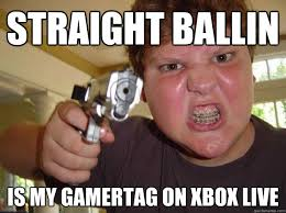 Straight ballin is my gamertag on xbox live - Nerdy Hardass ... via Relatably.com
