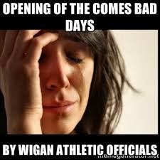 Opening of the comes bad days By Wigan Athletic officials - First ... via Relatably.com