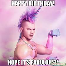Happy birthday! Hope it's fabulous!! meme - Unicorn MAN (12792 ... via Relatably.com