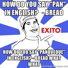 "HOw do you say ""pan"" in english? - Bread How do you say ""panqueque ... via Relatably.com"