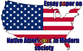 essay paper on native americans in modern society