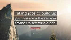 warren buffett quote taking jobs to build up your resume is the warren buffett quote taking jobs to build up your resume is the same as