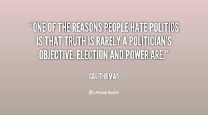 One of the reasons people hate politics is that truth is rarely a ... via Relatably.com