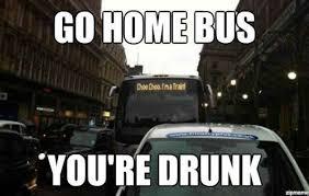 Meme Alert: Go Home, You're Drunk - Comediva via Relatably.com