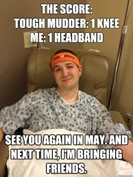 TOUGH MUDDER KNEE SURGER memes | quickmeme via Relatably.com