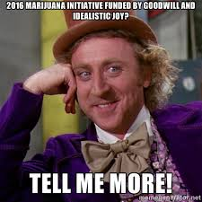 2016 Marijuana Initiative funded by goodwill and idealistic joy ... via Relatably.com