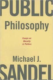 public philosophy  essays on morality in politics  michael j    public philosophy  essays on morality in politics  michael j  sandel      amazon com  books