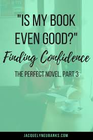 how to write the perfect novel pt is my book even good writer doubt writing confidence is my book even good writing tips
