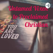 Untamed Vixen to Proclaimed Christian
