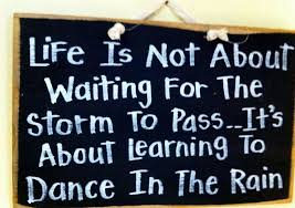 Image result for images for life is not about waiting for the storm to pass, it's about learning to dance in the rain