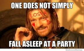 One Does Not Simply Fall Asleep At A Party | WeKnowMemes via Relatably.com