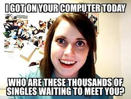 Overly Attached Girlfriend - I GOT ON YOUR COMPUTER TODAY WHO ARE ... via Relatably.com