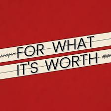For What It's Worth!
