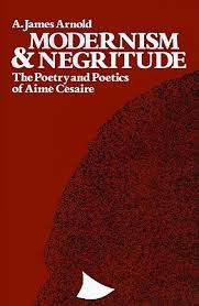 Modernism and Negritude: The Poetry and Poetics of Aime Cesaire by ...