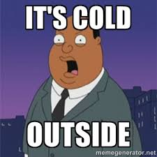IT'S COLD Outside - ollie williams | Meme Generator via Relatably.com