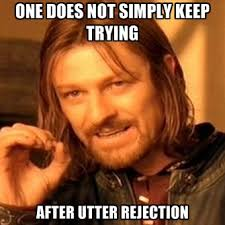 One Does Not Simply Keep Trying After Utter Rejection ● Create Meme via Relatably.com