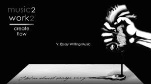 essay writing music   music to create flow   get productive   youtube