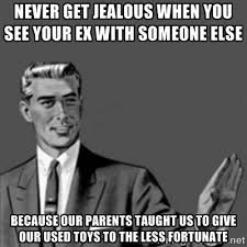 Never get jealous when you see your ex with someone else because ... via Relatably.com