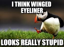 I Think Winged Eyeliner on Memegen via Relatably.com