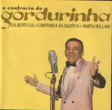 Blog de musicaemprosa : Música em Prosa, Orora - O humor no samba de Gordurinha