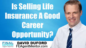 is selling life insurance a good career opportunity is selling life insurance a good career opportunity