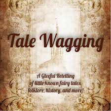 Tale Wagging: A Gleeful Retelling of little known fairy tales, folklore, history, and more!
