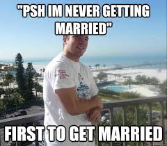 "Psh im never getting married"" First to get married - Ryan Meme ... via Relatably.com"