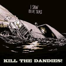 I Saw <b>Blue</b> Seas | Kill The <b>Dandies</b>!