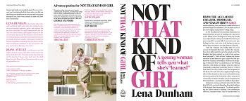 not that kind of girl a young w tells you what she s learned not that kind of girl a young w tells you what she s learned amazon co uk lena dunham 0884254525249 books