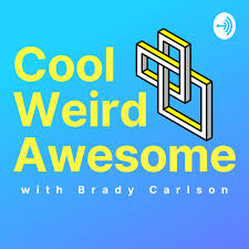Cool Weird Awesome with Brady Carlson