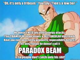 "Oh, it's only a tribeam."" You say. ""Tien's a low tier."" PARADOX ... via Relatably.com"