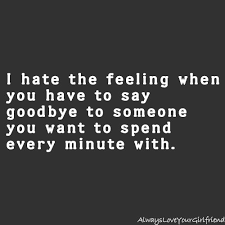 I hate the feeling when you have to say goodbye to someone you ... via Relatably.com