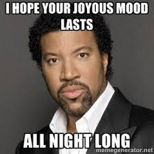 I hope your joyous mood lasts ALL NIGHT LONG - Lionel Richie ... via Relatably.com