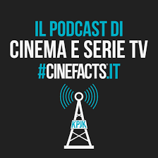 CineFacts - Il podcast di Cinema e serie TV