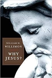 Why Jesus?: <b>William H</b>. <b>Willimon</b>: 9781426700286: Amazon.com ...