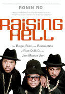 <b>Raising</b> Hell: The Reign, Ruin, and Redemption of <b>Run</b>-<b>D.M.C.</b> and ...
