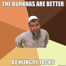 THE BURKHAS ARE BETTER AT HUNGRY JACKS - Ordinary Muslim Man ... via Relatably.com